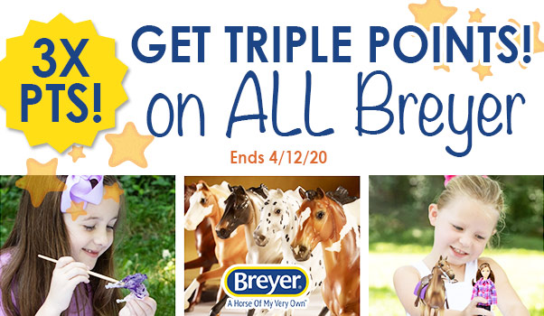 TRIPLE POINTS on All Breyer!
