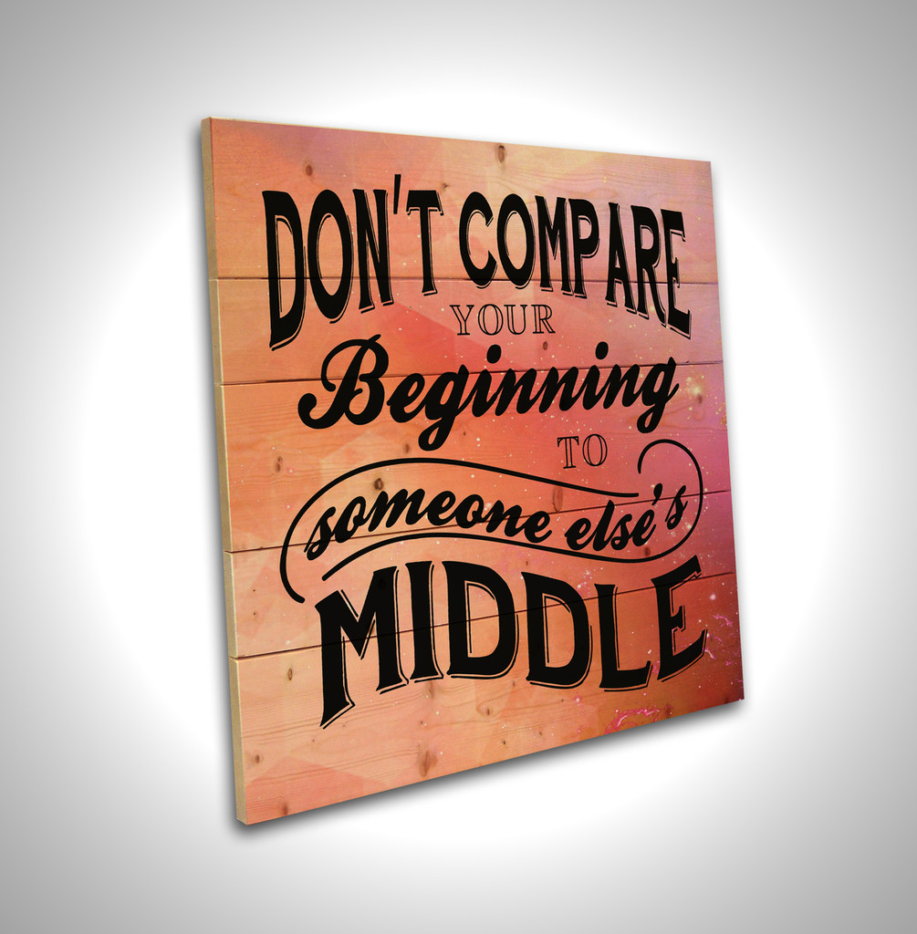Don't Compare Your Beginning- Pallet