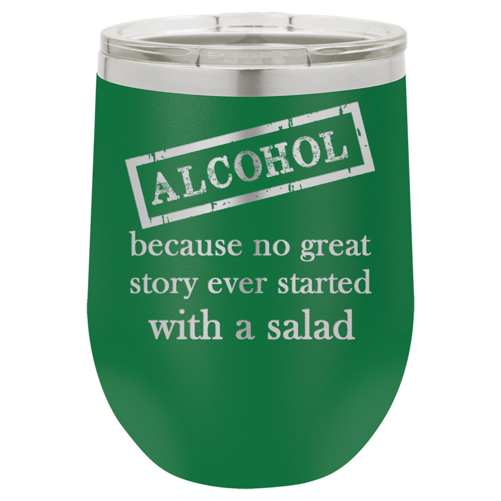 Alcohol Because No Great Story Started with a Salad - Stemless Tumbler