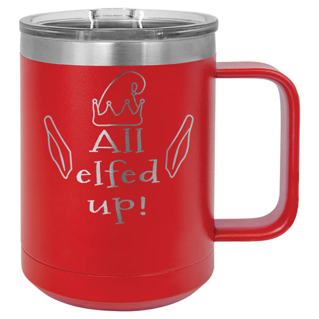 All Elfed Up - 15 oz Coffee Mug Tumbler