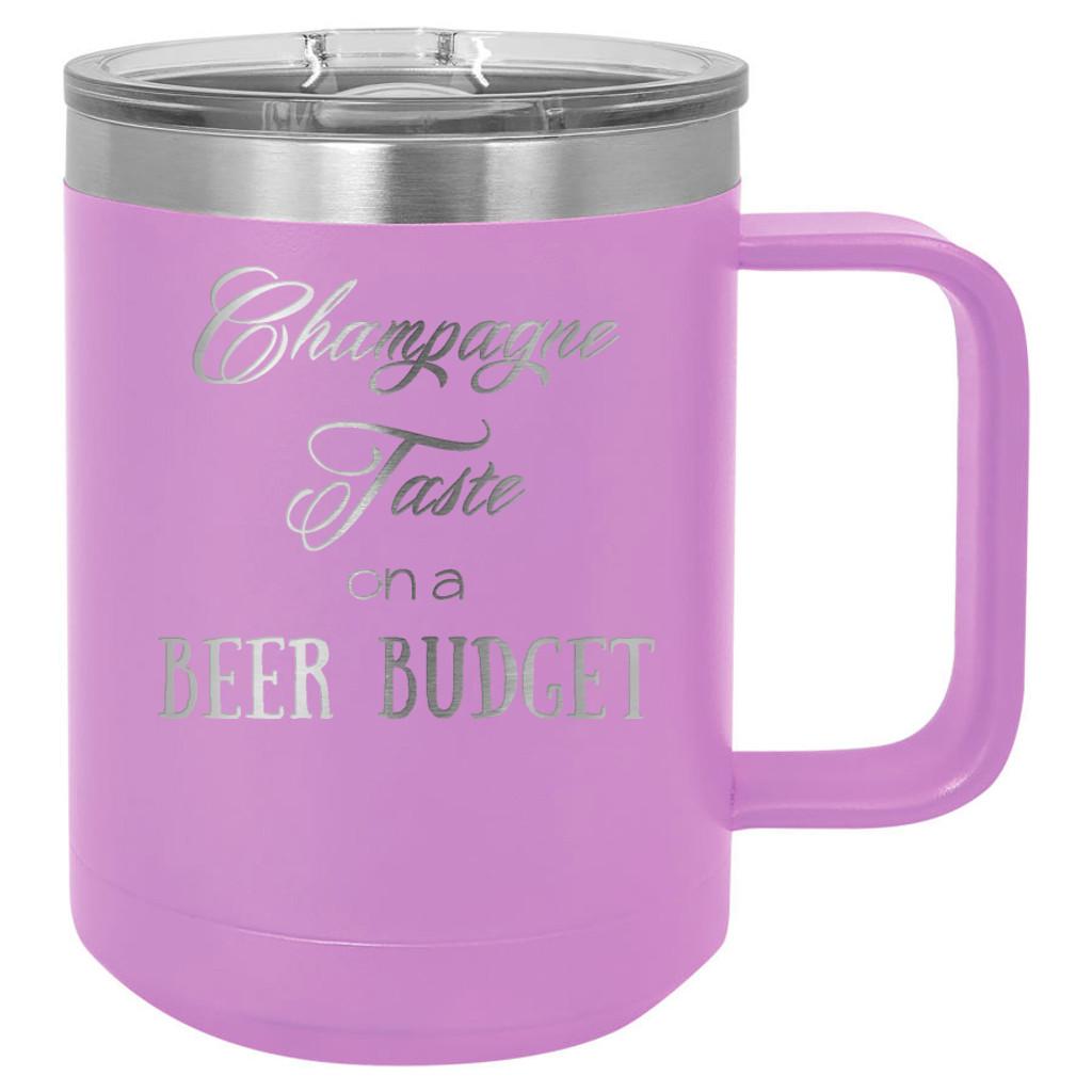 Champagne Taste on a Beer Budget - 15 oz Coffee Mug Tumbler