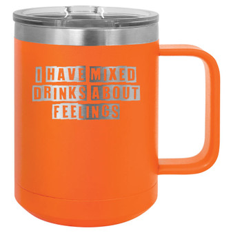 I Have Mixed Drinks About Feelings - 15 oz Coffee Mug