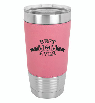 Best Mom Ever - 20 oz Leatherette Tumbler