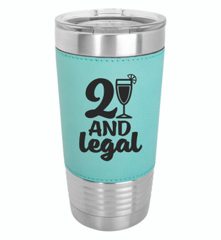 21 and Legal - 20 oz Leatherette Tumbler