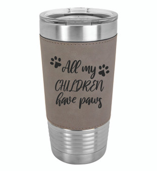 All My Children Have Paws - 20 oz Leatherette Tumbler
