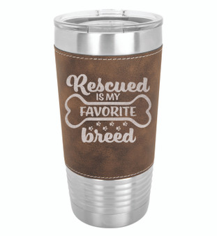 Rescued is my Favorite Breed - 20 oz Leatherette Tumbler