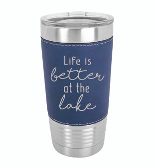 Life is Better at the Lake - 20 oz Leatherette Tumbler