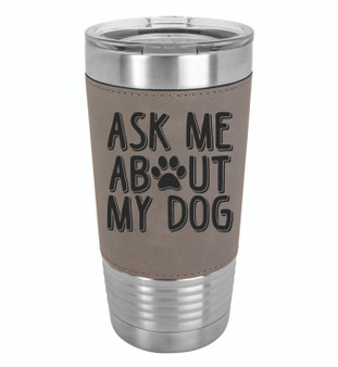 Ask Me About My Dog - 20 oz Leatherette Tumbler