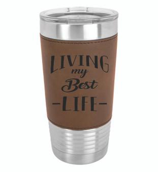 Living My Best Life - 20 oz Leatherette Tumbler