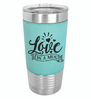 Love in a Mug - 20 oz Leatherette Tumbler