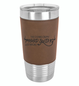The Chains on my Mood Swing Just Broke - 20 oz Leatherette Tumbler