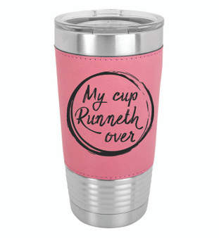 My Cup Runneth Over - 20 oz Leatherette Tumbler