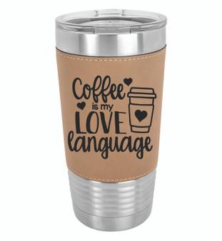 Coffee is my Love Language - 20 oz Leatherette Tumbler