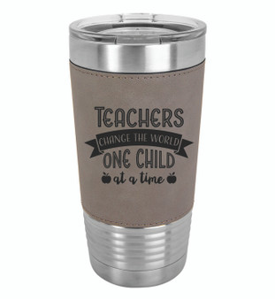 Teachers Change the World One Child at a Time - 20 oz Leatherette Tumbler