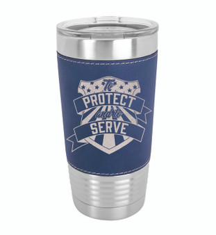 To Protect and to Serve - 20 oz Leatherette Tumbler