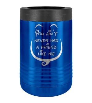 Never Had a Friend Like Me - Beverage Holder