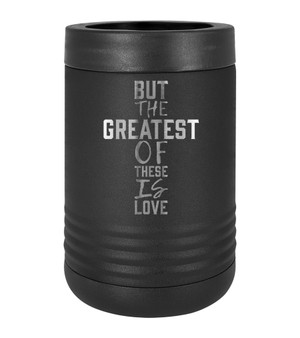 But the Greatest of These is Love - Beverage Holder