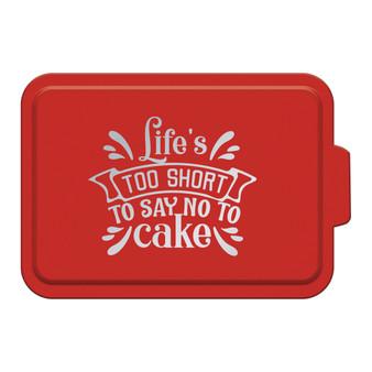 Life's Too Short to Say No to Cake - Aluminum Cake Pan