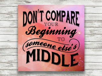Don't Compare Your Beginning - Gallery Wrap
