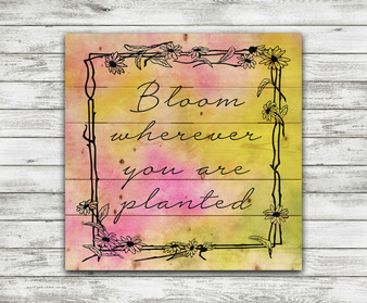 Bloom Wherever You Are Planted- Pallet