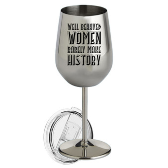 Well Behaved Women- Metal Wine Glass