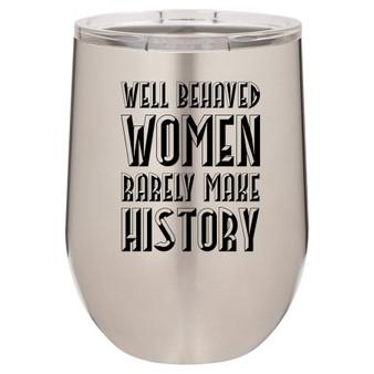 Well Behaved Women - Stemless Tumbler