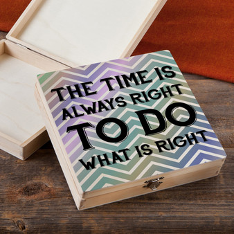 The Time Is Always Right - Wood Gift Box