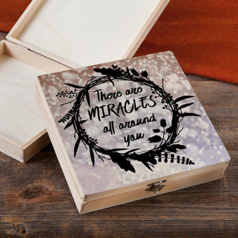 There Are Miracles All Around You - Wood Gift Box