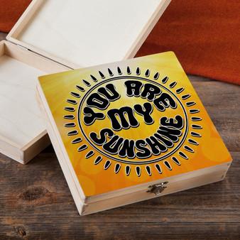 You Are My Sunshine - Wood Gift Box