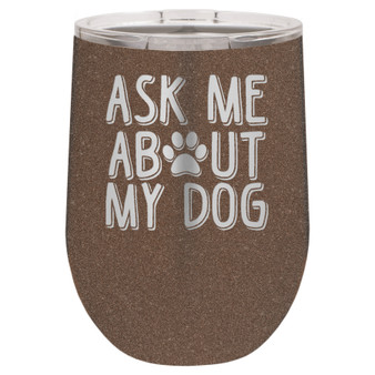 Ask Me About My Dog - Stemless Tumbler
