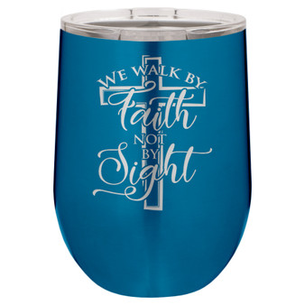 We Walk by Faith not by Sight - Stemless Tumbler