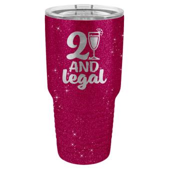 21 and Legal - 20 & 30 oz Tumbler