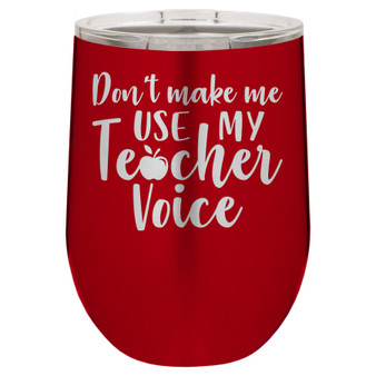 Don't Make Me Use My Teacher Voice - Stemless Tumbler