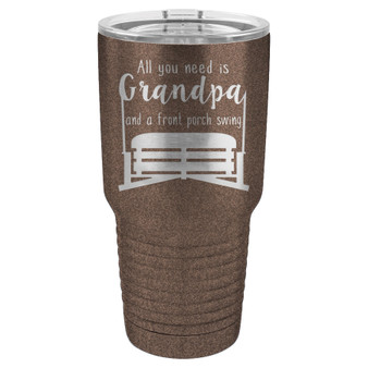 All You Need is Grandpa and a Front Porch Swing - 20 & 30 oz Tumbler