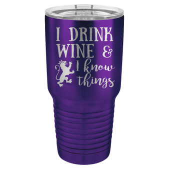 I Drink Wine and Know Things - 20 & 30 oz Tumbler