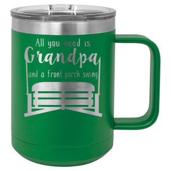 All You Need is Grandpa and a Front Porch Swing - 15 oz Coffee Mug