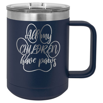 All My Children Have Paws - 15 oz Coffee Mug