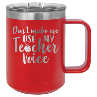 Don't Make Me Use My Teacher Voice - 15 oz Coffee Mug