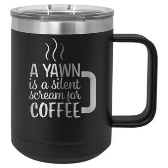 A Yawn is a Silent Scream for Coffee - 15 oz Coffee Mug
