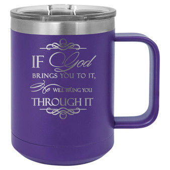 If God Brings You to It He Will Bring You Through It - 15 oz Coffee Mug