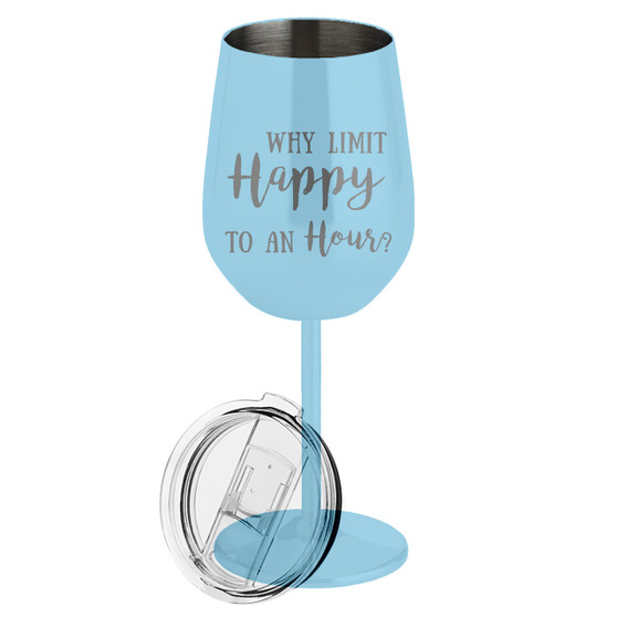Why Limit Happy To An Hour- Metal Wine Glass