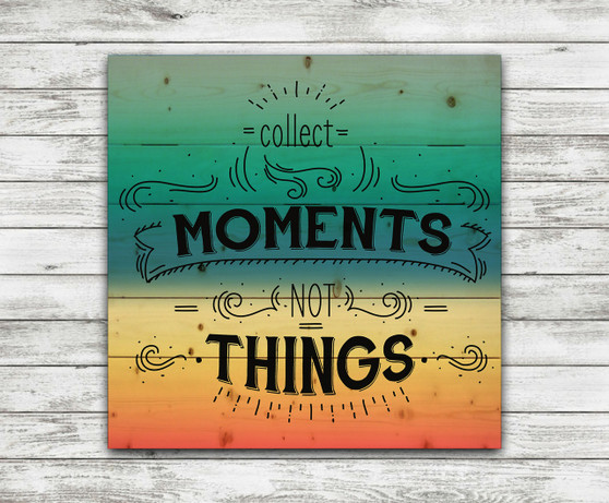 Collect Moments Not Things- Pallet