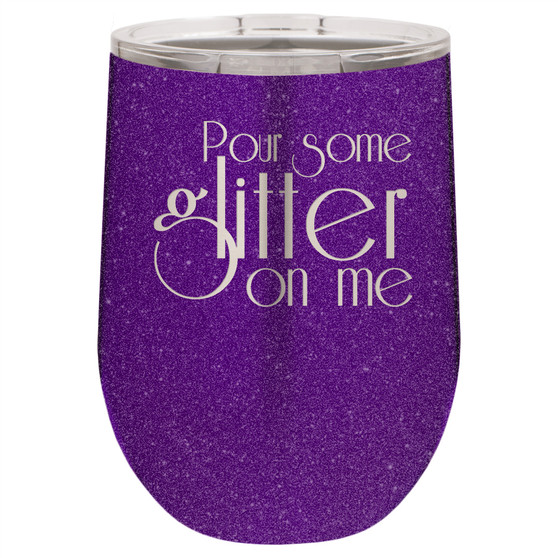Pour Some Glitter on Me - Stemless Tumbler