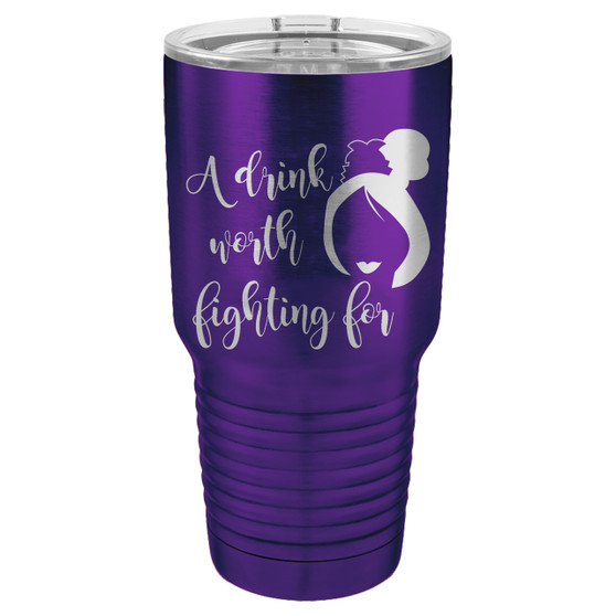 A Drink Worth Fighting For - 20 & 30 oz Tumbler