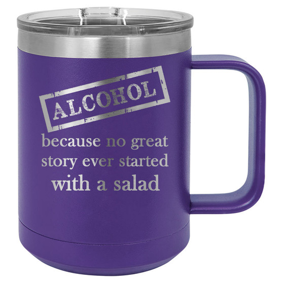 Alcohol Because No Great Story Started with a Salad - 15 oz Coffee Mug