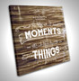 Collect Moments Not Things - Torched Wood