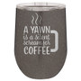 A Yawn is a Silent Scream for Coffee - Stemless Tumbler