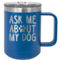 Ask Me About My Dog - 15 oz Coffee Mug
