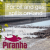 piranha for oil and gas spills on land