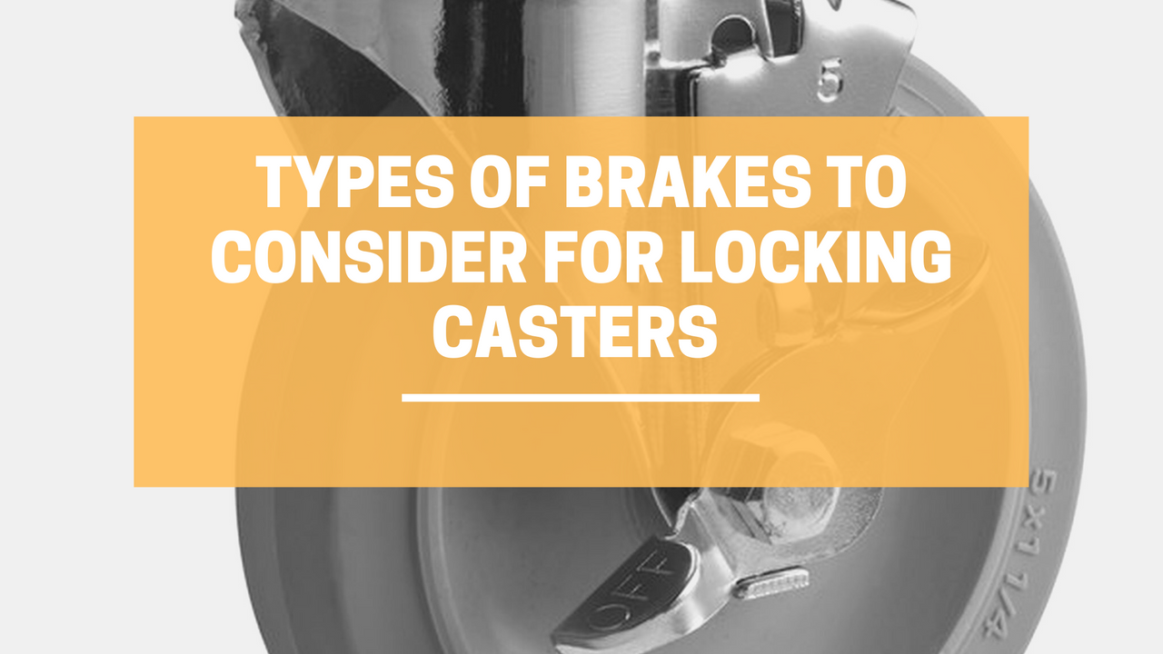 Types of Brakes to Consider in Locking Casters